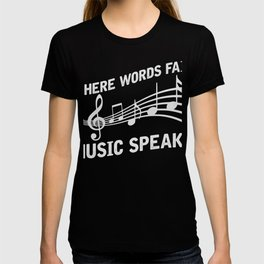 Where Words Fail Music Speaks T-Shirt T-shirt