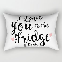 I love you to the fridge and back Rectangular Pillow