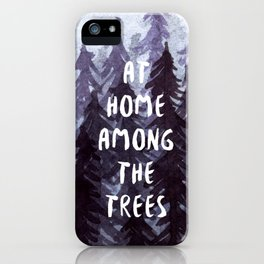 At Home Among the Trees iPhone Case
