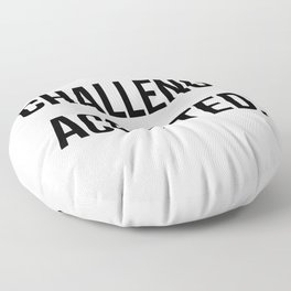 Challenge accepted Floor Pillow