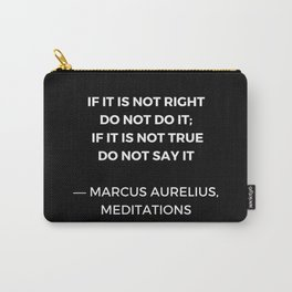 Stoic Wisdom Quotes - Marcus Aurelius Meditations - If it is not right do not do it Carry-All Pouch