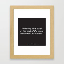Film Journeys Misquotes: Nobody Puts Baby In The Part Of The Room Where Two Walls Meet Framed Art Print