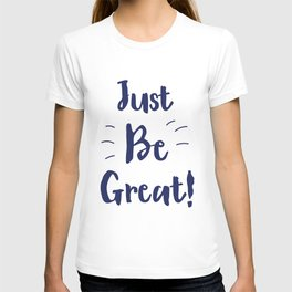 Just Be Great! Ink T-shirt