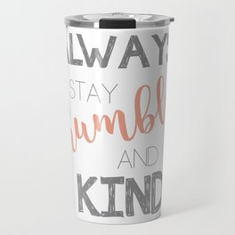 Always stay humble and kind Travel Mug