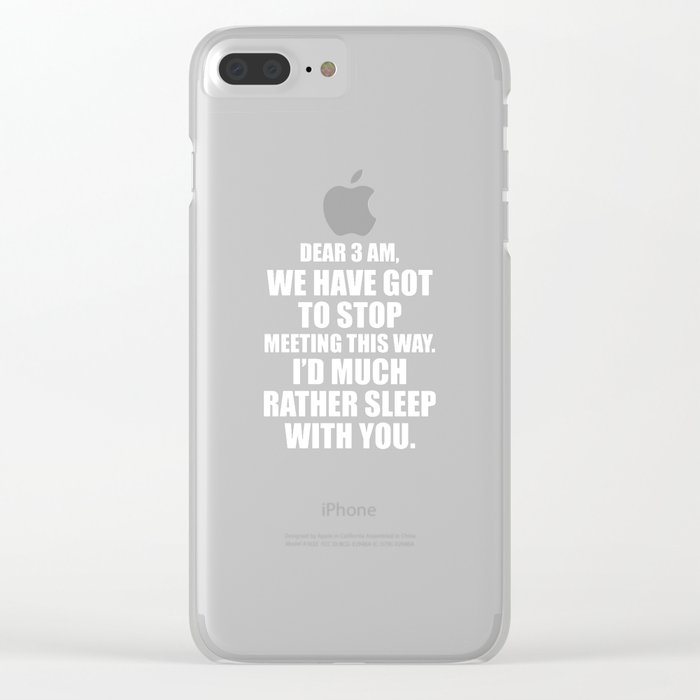 Dear 3 AM I'd Much Rather Sleep with You T-Shirt Clear iPhone Case