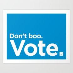 Don't Boo. Vote. Art Print