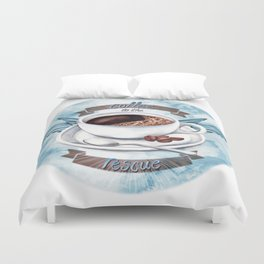 Coffee To The Rescue Duvet Cover