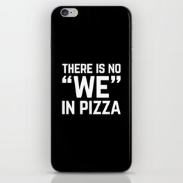 No We In Pizza Funny Quote iPhone Skin