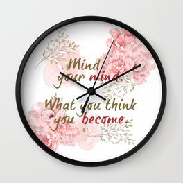 mind your mind; what you think you become Wall Clock