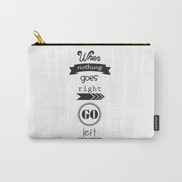 When nothing goes right, go left. Carry-All Pouch