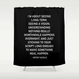 I'm about seeing long-term, Nipsey Hussle Quotes Shower Curtain