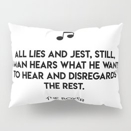 All lies and jest, still, a man hears what he wants to hear and disregards the rest.  The Boxer Pillow Sham