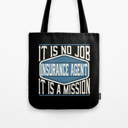 Insurance Agent  - It Is No Job, It Is A Mission Tote Bag