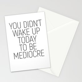 You didn't wake up today to be mediocre #minimalism #quotes #motivational Stationery Cards