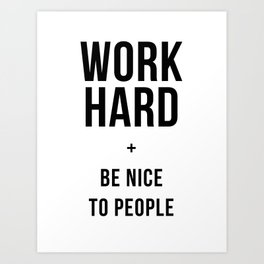 Work Hard and Be Nice to People Black White Poster Art Print