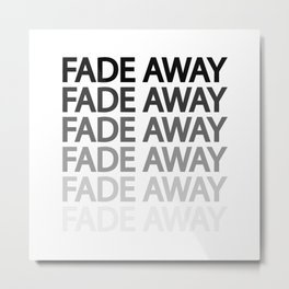 Fade away fading away / One word typography design Metal Print