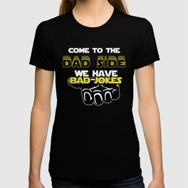 Come To The Dad Side We Have Bad Jokes - Geek Dad Quote Gift T-shirt