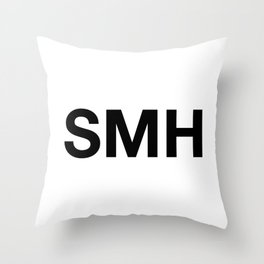 SMH (Shaking My Head) Throw Pillow