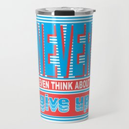 Never Even Think About Give Up, Typography poster Travel Mug