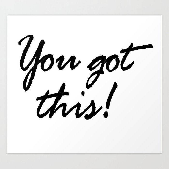 YOU GOT THIS; quote, inspirational, motivational, encouraging, positive,  happiness Art Print by sabeehabhatti