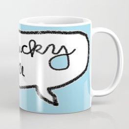 Ughnlucky You Coffee Mug