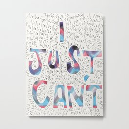 I Just Can't Metal Print