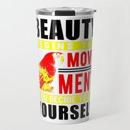 Beauty Begins The Movement You Decide To Be Yourself bw Travel Mug