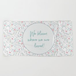 We Bloom Where We Are Loved Beach Towel