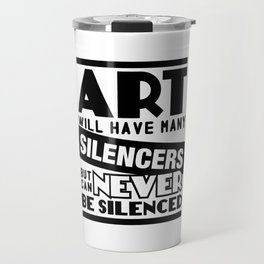 Art Can Never Be Silenced Travel Mug