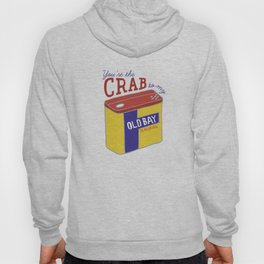 You're the Crab to my Old Bay (White) Hoody