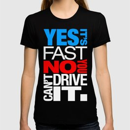 Yes it's fast No you can't drive it v1 HQvector T-shirt
