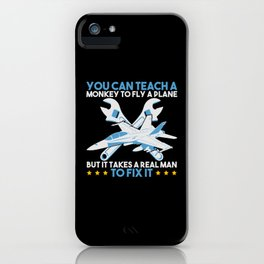 You Can Teach A Monkey to Fly But It Takes Realman To Fix It iPhone Case