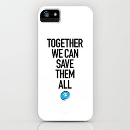 Together We Can Save Them All iPhone Case