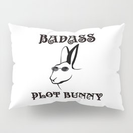 BadAss Plot Bunny Pillow Sham