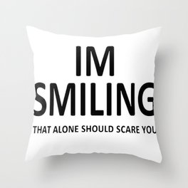 I'm Smiling. That Alone Should Scare You. Throw Pillow