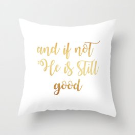 And if not he is still good Throw Pillow