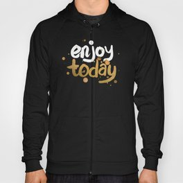 Enjoy Today Hoody