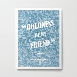 Boldness Be My Friend - Blue Metal Print