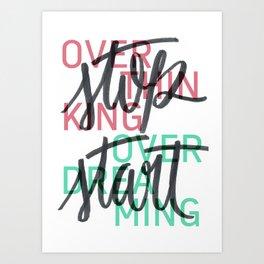 stop overthinking//start overdreaming Art Print