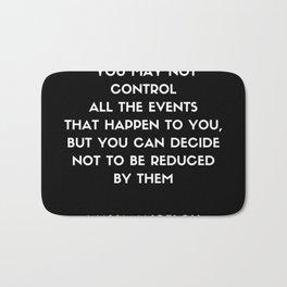 Maya Angelou inspirational motivational quote on control Bath Mat