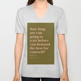 How long are you going to wait before you demand the best for yourself? Epictetus Unisex V-Neck
