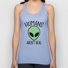 Humans Aren't Real Unisex Tank Top