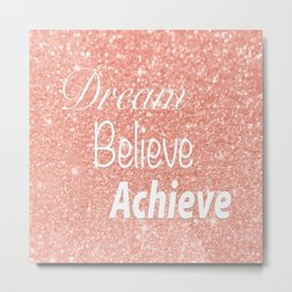 Dream Believe Achieve Rose Gold Metal Print