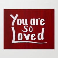 you are so loved Canvas Prints featuring You are so loved by Dori Laine