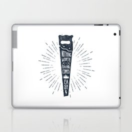 Nothing Worth Having Comes Easy Laptop & iPad Skin