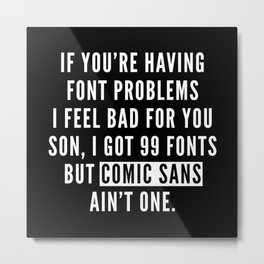 Font Problems Funny Quote Metal Print