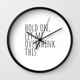 Hold on, let me overthink this Wall Clock