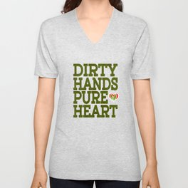 """Dirty Hands Pure Heart"" tee design. Made Perfectly for green and five finger lovers out there!  Unisex V-Neck"