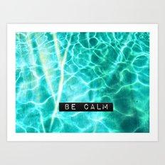 Be Calm Art Print