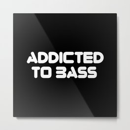 Addicted To Bass Music Quote Metal Print